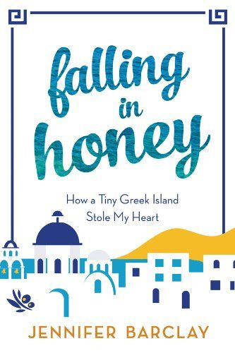 Book Excerpt -  Falling in Honey: A Memoir of Sun, Sea, and Spanakopita by Jennifer Barclay
