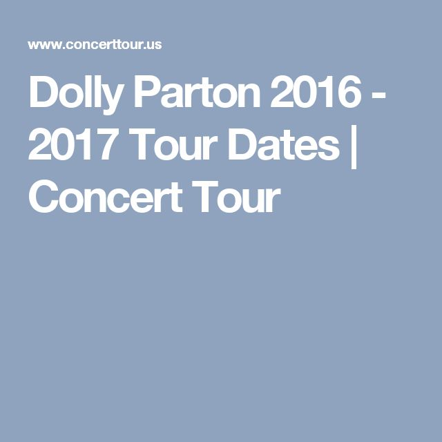 Dolly Parton 2016 - 2017 Tour Dates | Concert Tour