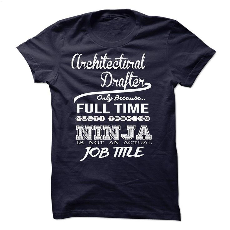Architectural Drafter only because full time multitaski T Shirts, Hoodies, Sweatshirts - #designer t shirts #online tshirt design. PURCHASE NOW => https://www.sunfrog.com/LifeStyle/Architectural-Drafter-only-because-full-time-multitasking.html?id=60505