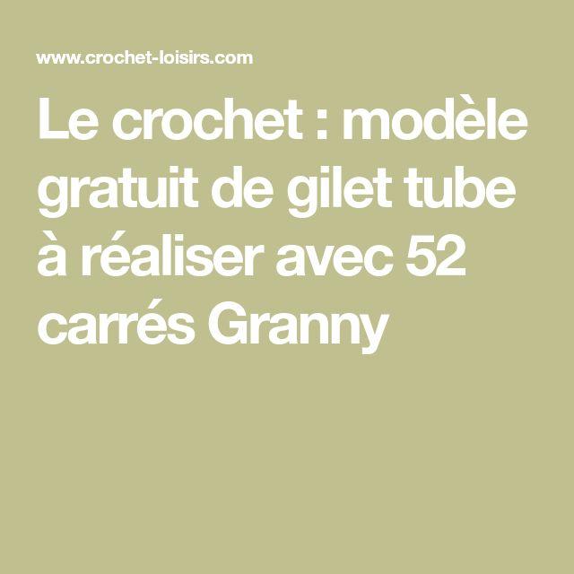 Le crochet : modèle gratuit de gilet tube à réaliser avec 52 carrés Granny