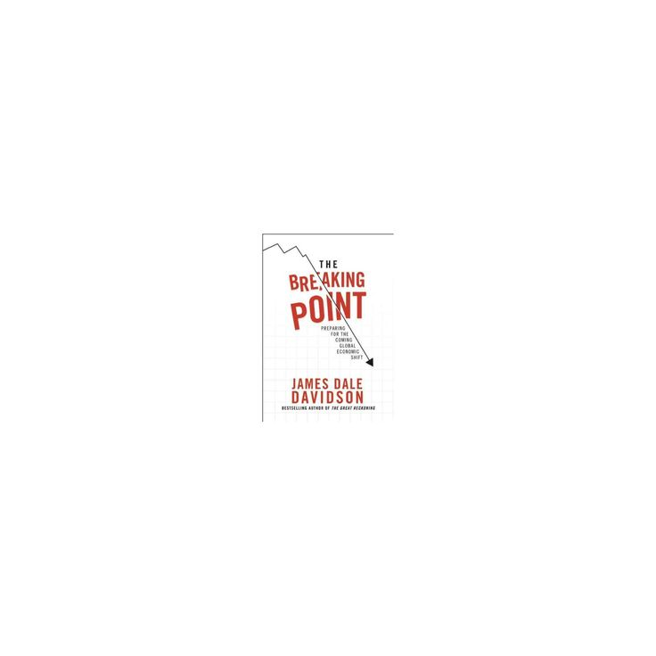 Breaking Point : Profit from the Coming Money Cataclysm (Hardcover) (James Dale Davidson)