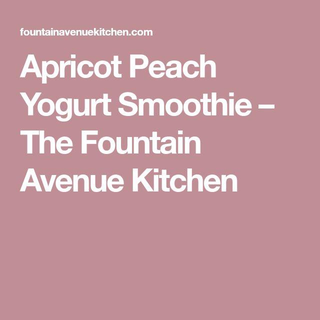 Apricot Peach Yogurt Smoothie – The Fountain Avenue Kitchen