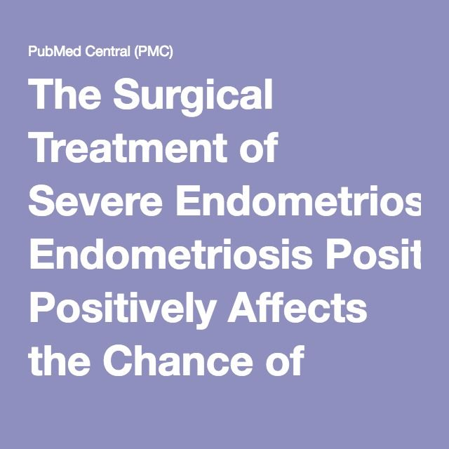 The Surgical Treatment of Severe Endometriosis Positively Affects the Chance of Natural or Assisted Pregnancy Postoperatively