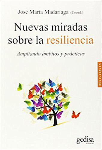 9.49€ Nuevas miradas sobre la resiliencia: Ampliando ámbitos y prácticas PSICOLOGÍA / RESILIENCIA: Amazon.es: José María Madariaga: Libros(recomendado por José Luis Gonzalo Marrodán. Psicólogo clínico)