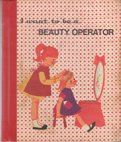 I Want to Be A Beauty Operator 1969 Eugene Baker Children's Book Hair Stylist  