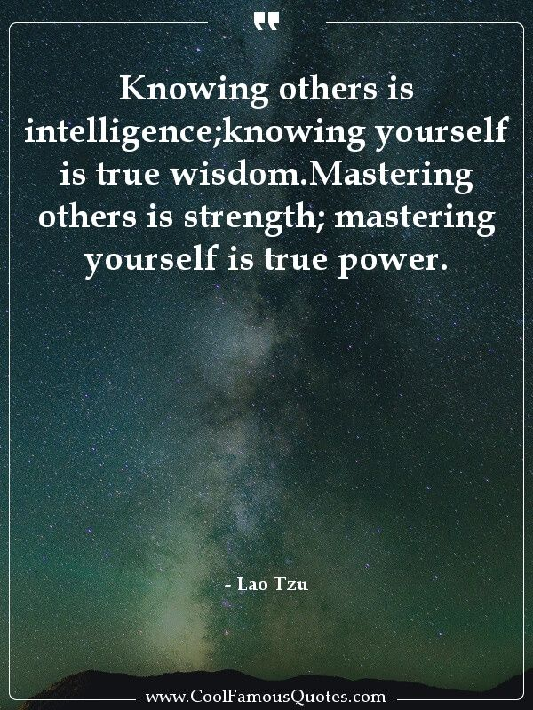 Knowing Others Is Intelligence Knowing Yourself Is True Wisdom Mastering Others Is Strength Mastering Yourself Is True P Wise Quotes Quotes Be Yourself Quotes