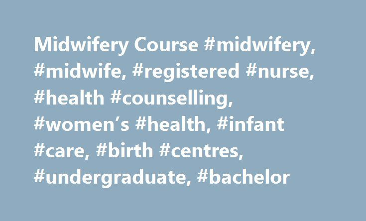 Midwifery Course #midwifery, #midwife, #registered #nurse, #health #counselling, #women's #health, #infant #care, #birth #centres, #undergraduate, #bachelor http://namibia.nef2.com/midwifery-course-midwifery-midwife-registered-nurse-health-counselling-womens-health-infant-care-birth-centres-undergraduate-bachelor/  # Midwifery You can also get updates on our courses and upcoming events via email. Why study Midwifery? Midwives are highly specialised, they focus on supervision, care and advice…