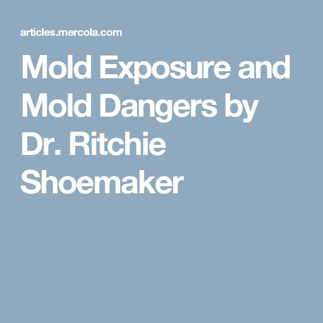 Mold Exposure and Mold Dangers by Dr. Ritchie Shoemaker