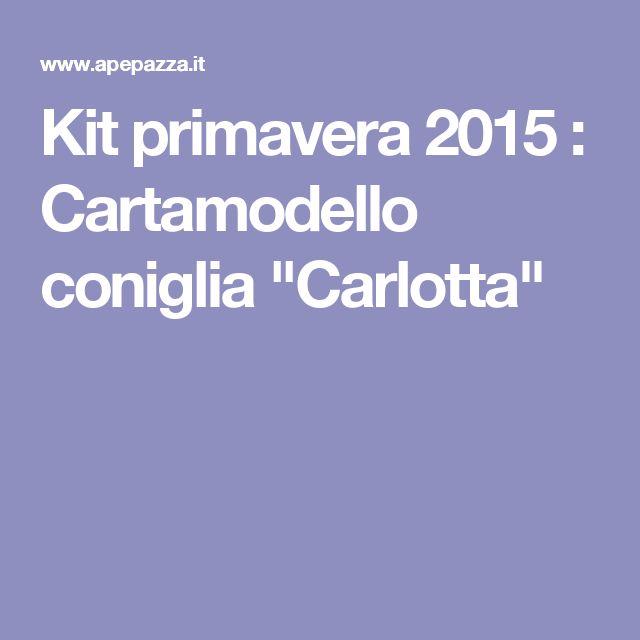 """Kit primavera 2015 : Cartamodello coniglia """"Carlotta"""""""