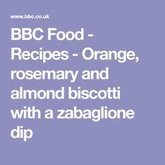 BBC Food - Recipes - Orange, rosemary and almond biscotti with a zabaglione dip
