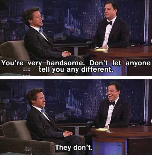 He's probably the sassiest celebrity out there: | 32 Reasons Robert Downey Jr. Is The Most Perfect Man In The Universe