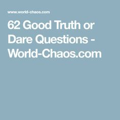62 Good Truth or Dare Questions - World-Chaos.com