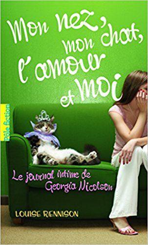 Amazon.fr - Le journal intime de Georgia Nicolson, 1:Mon nez, mon chat, l'amour et... moi - Louise Rennison, Catherine Gibert - Livres