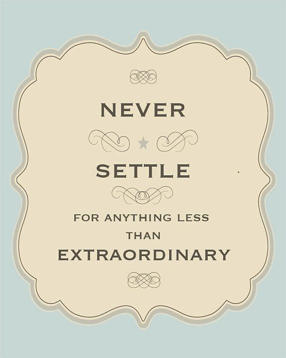 Never Settle for Anything Less than Extraordinary by AtticDestash