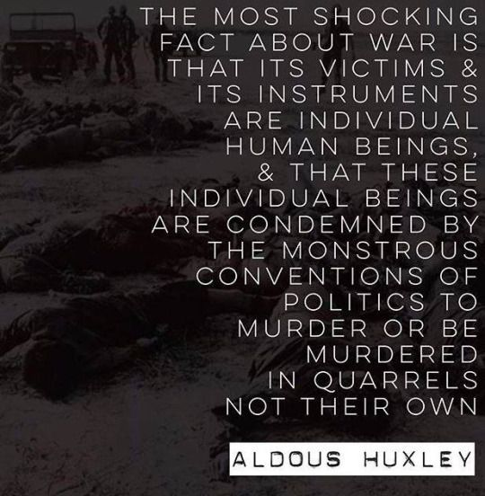 Aldous Huxley quote about war. Source: thecomingeraunlimited