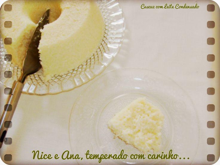 Nice e Ana, temperado com carinho...: Cuscuz com Leite Condensado.