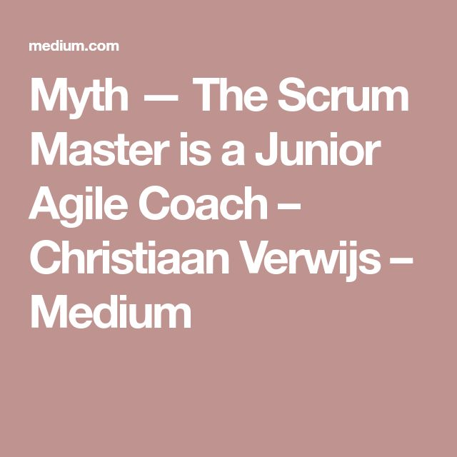 Myth — The Scrum Master is a Junior Agile Coach – Christiaan Verwijs – Medium