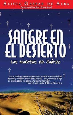 Sangre en el Desierto: Las Muertas de Juarez = Desert Blood by Alicia Gaspar De