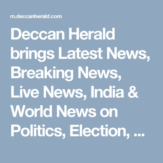 Deccan Herald brings Latest News, Breaking News, Live News, India & World News on Politics, Election, Sports, Bollywood, Hollywood, Business with all analysis & reports