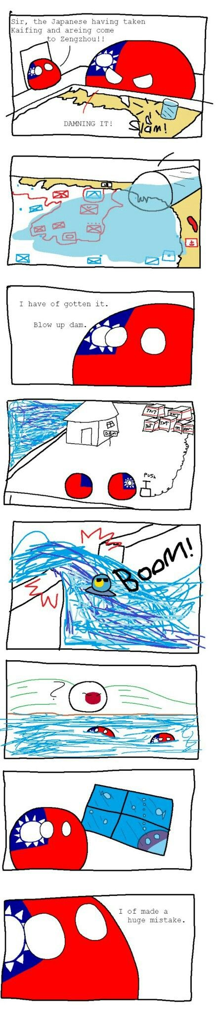 That battle where 800,000 idiots drowned.|     (The 1938 Yellow River flood was created by the Nationalist Government in central China in an attempt to halt the rapid advance of Japanese forces.) |Countryballs.