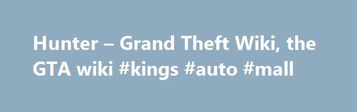 """Hunter – Grand Theft Wiki, the GTA wiki #kings #auto #mall http://spain.remmont.com/hunter-grand-theft-wiki-the-gta-wiki-kings-auto-mall/  #auto hunter # Hunter Description The Hunter is clearly based on the AH-64 Apache. In GTA Vice City and GTA Vice City Stories, the Hunter is an aesthetically correct AH-64A """"Apache"""". In GTA San Andreas, however, the gunner's cockpit is removed, and an eight-blade tail rotor replaces the four-blade version. The Hunter is a very deadly aircraft, having a…"""