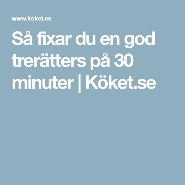 Så fixar du en god trerätters på 30 minuter | Köket.se