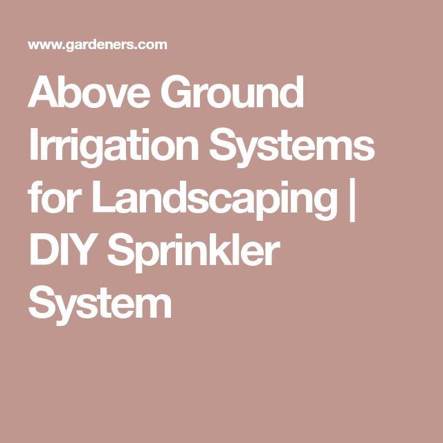 Best 25 Above Ground Sprinkler System Ideas On Pinterest