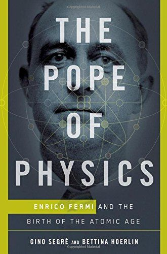 10 best 2016 top 10 science books images on pinterest books to pope of physics enrico fermi and the birth of the atomic age by gino fandeluxe Gallery