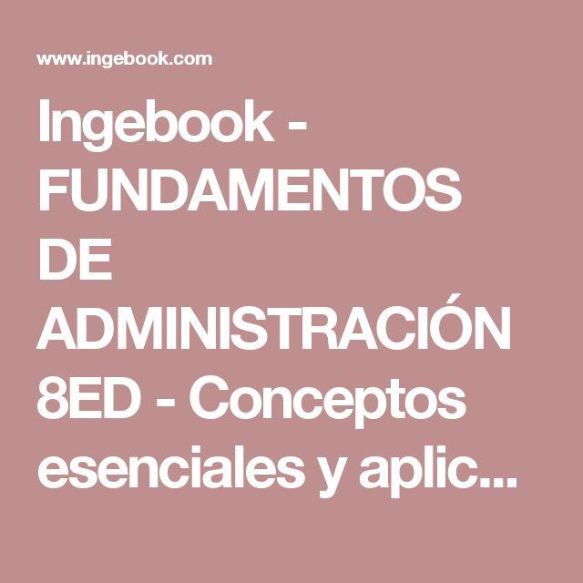 Ingebook - FUNDAMENTOS DE ADMINISTRACIÓN 8ED - Conceptos esenciales y aplicaciones