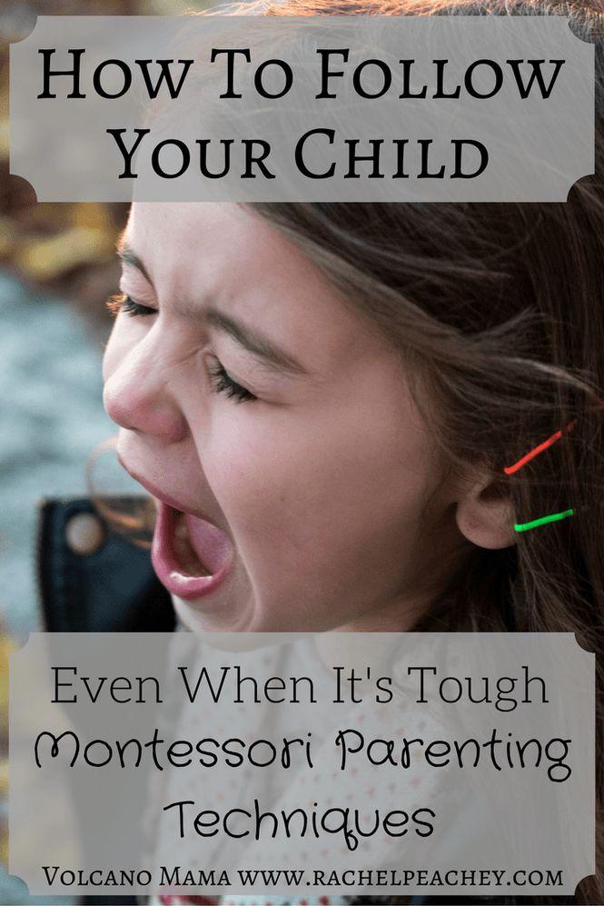 Follow your child, even when it gets tough Montessori Parenting Techniques