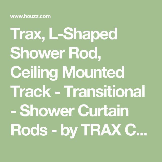 Trax, L-Shaped Shower Rod, Ceiling Mounted Track - Transitional - Shower Curtain Rods - by TRAX Ceiling Shower Rods