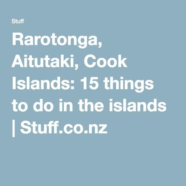 Rarotonga, Aitutaki, Cook Islands: 15 things to do in the islands | Stuff.co.nz