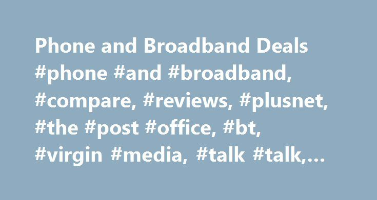 Phone and Broadband Deals #phone #and #broadband, #compare, #reviews, #plusnet, #the #post #office, #bt, #virgin #media, #talk #talk, #sky http://oklahoma.remmont.com/phone-and-broadband-deals-phone-and-broadband-compare-reviews-plusnet-the-post-office-bt-virgin-media-talk-talk-sky/  Compare, Review & Switch Are you sick of cold calling and junk mail? Tired of companies trying to sell you products that you have no interest in? Here are our top 5 tips on how to avoid being pestered by…