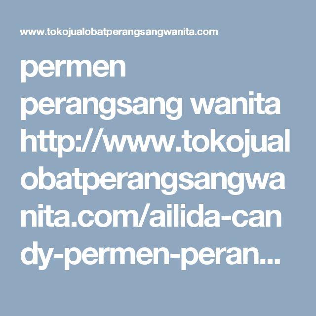 permen perangsang wanita http://www.tokojualobatperangsangwanita.com/ailida-candy-permen-perangsang-wanita/