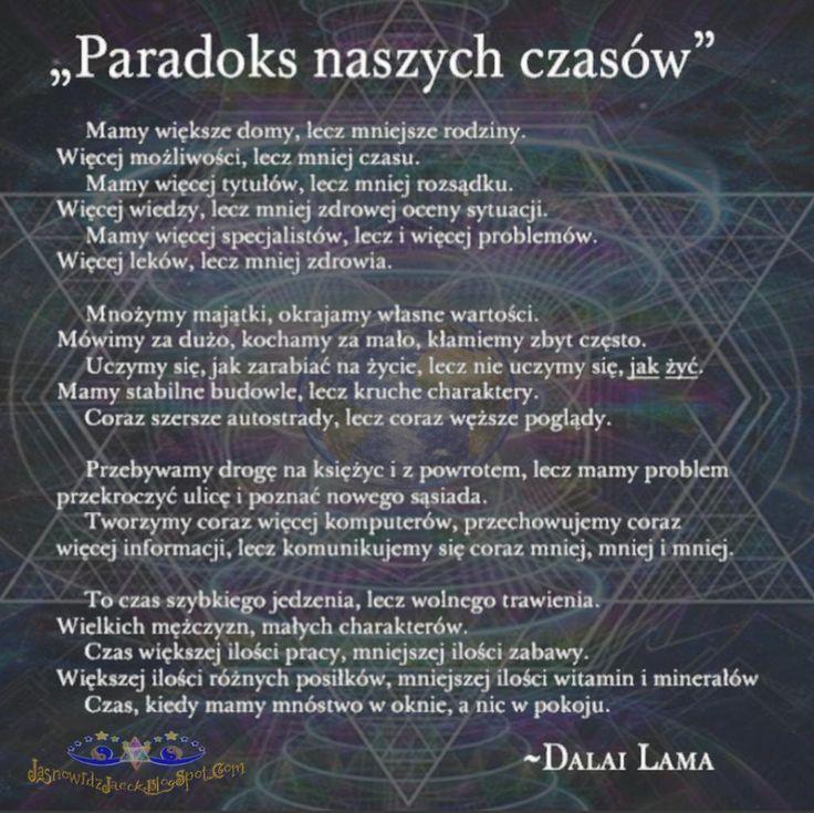 Paradoks naszych czasów -  Im więcej tym mniej - Dalai Lama  www.JasnowidzJacek.blogspot.com