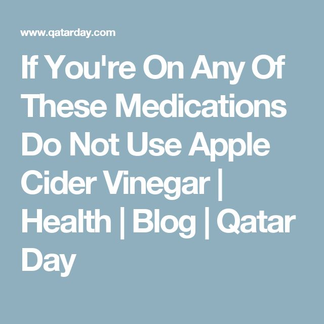 If You're On Any Of These Medications Do Not Use Apple Cider Vinegar   Health   Blog   Qatar Day