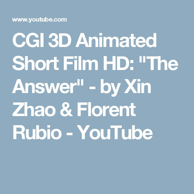 """CGI 3D Animated Short Film HD: """"The Answer"""" - by Xin Zhao & Florent Rubio - YouTube"""