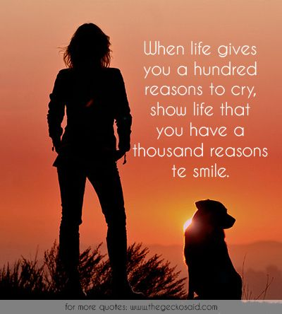 When life gives you a hundred reasons to cry, show life that you have a thousand reasons te smile.  #cry #hundred #life #quotes #reasons #show #smile #thousand