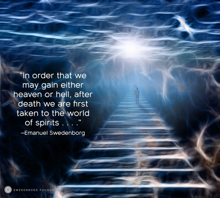 """""""In order that we may gain either heaven or hell, after death we are first taken to the world of spirits . . . ."""" —Emanuel Swedenborg, Heaven and Hell §425  To learn more about this idea, check out our Swedenborg and Life episode, """"The World of Spirits"""" here: https://www.youtube.com/watch?v=qoaPwhzDHWM"""