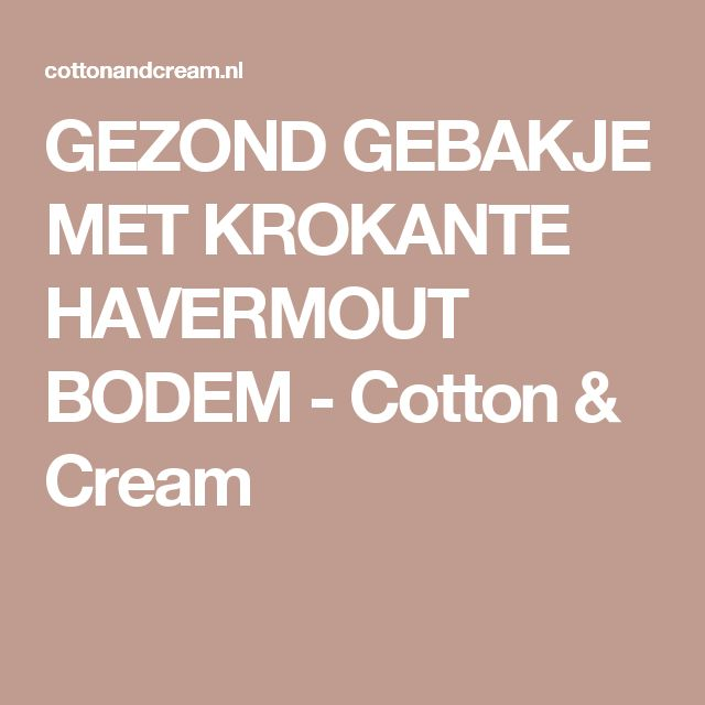 GEZOND GEBAKJE MET KROKANTE HAVERMOUT BODEM - Cotton & Cream