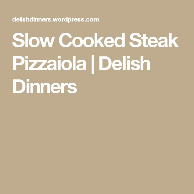 Slow Cooked Steak Pizzaiola | Delish Dinners