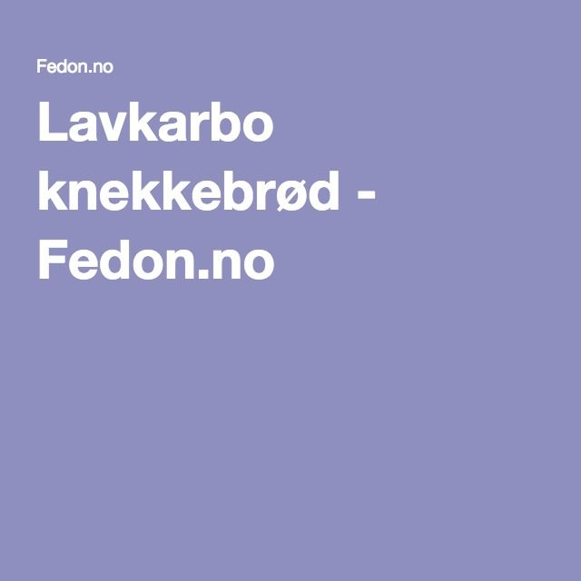 Lavkarbo knekkebrød - Fedon.no