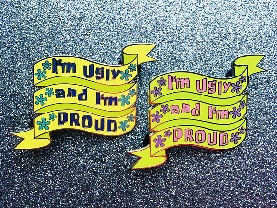 Im ugly and Im PROUD! Louder! Details: Two variants: Spongebob Yellow, Patricks Shorts Green 2.5 wide Hard Enamel Two back posts Silver plating