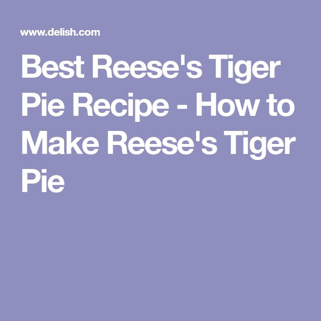 Best Reese's Tiger Pie Recipe - How to Make Reese's Tiger Pie