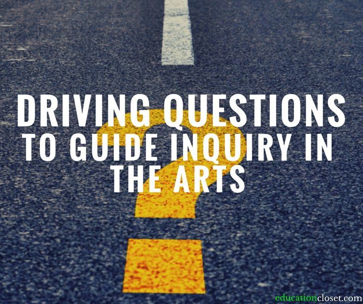 Driving Questions to Guide Inquiry in the Arts