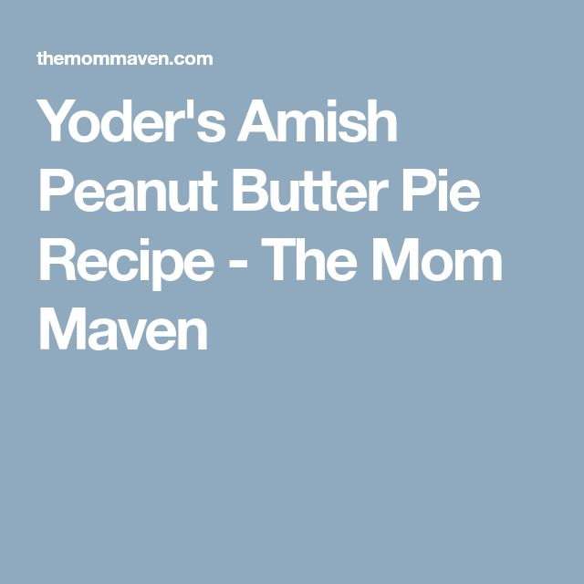 Yoder's Amish Peanut Butter Pie Recipe - The Mom Maven