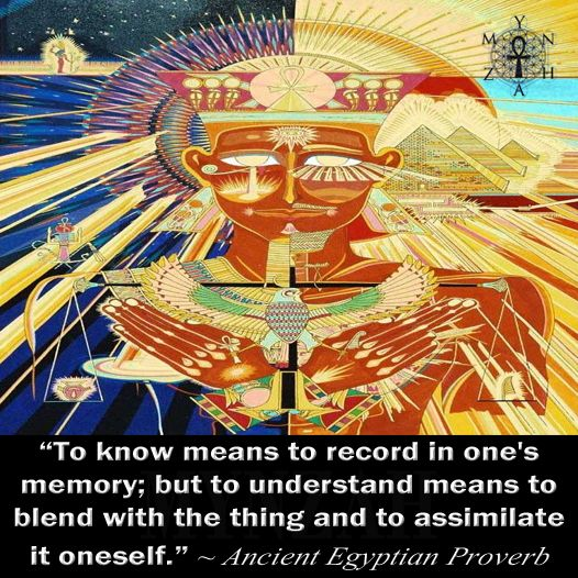 """""""To know means to record in one's memory; but to understand means to blend with the thing and to assimilate it oneself."""" ~ Ancient Egyptian Proverb art pic by: Joel Clark Artist: Child of Eternal Egypt"""