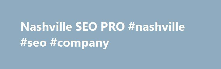 Nashville SEO PRO #nashville #seo #company http://columbus.remmont.com/nashville-seo-pro-nashville-seo-company/  # NASHVILLE SEO PRO | SEARCH ENGINE OPTIMIZATION Nashville SEO Company Are you looking for Nashville Tennessee SEO Professionals? You came to the right place. Our agency offers highly effective SEO strategies for your website. Driving traffic to your website increases brand awareness and revenue for your business. We aim to help you find the right SEO Experts that can provide…