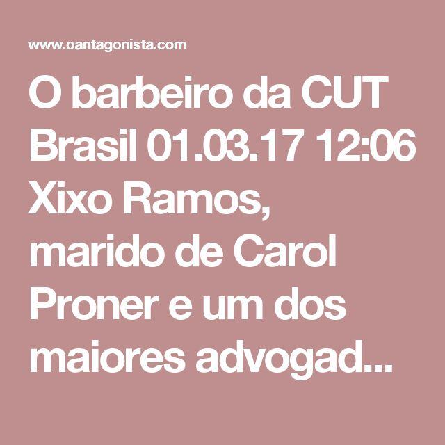 O barbeiro da CUT    Brasil 01.03.17 12:06  Xixo Ramos, marido de Carol Proner e um dos maiores advogados trabalhistas do Paraná, integra desde 1983 o Coletivo Jurídico da CUT.    Ele é dono do centro universitário UniBrasil e ensina Derechos Humanos y Sociales  naquela universidade de Sevilha que convidou Dilma Rousseff e o advogado de Lula para um seminário.    Os interesses coletivos sempre acabam se cruzando com os interesses particulares.