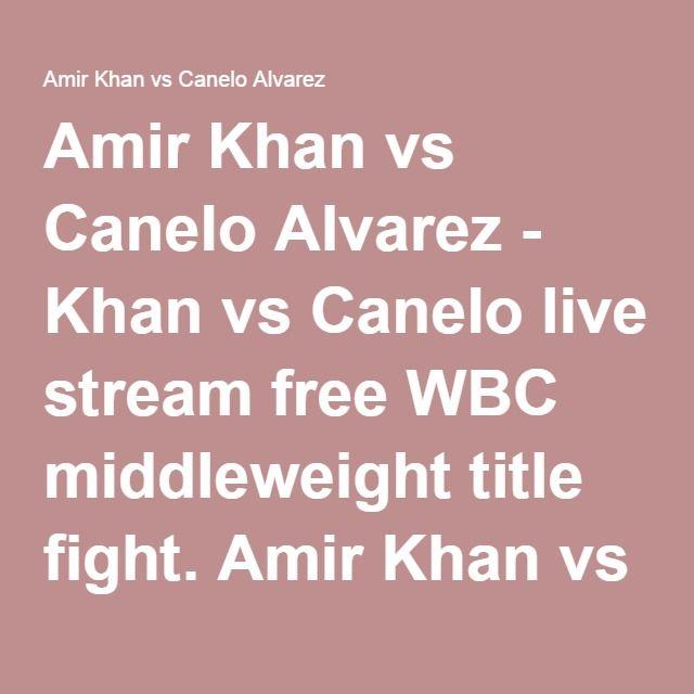Canelo Vs Khan Fight Free Live Stream